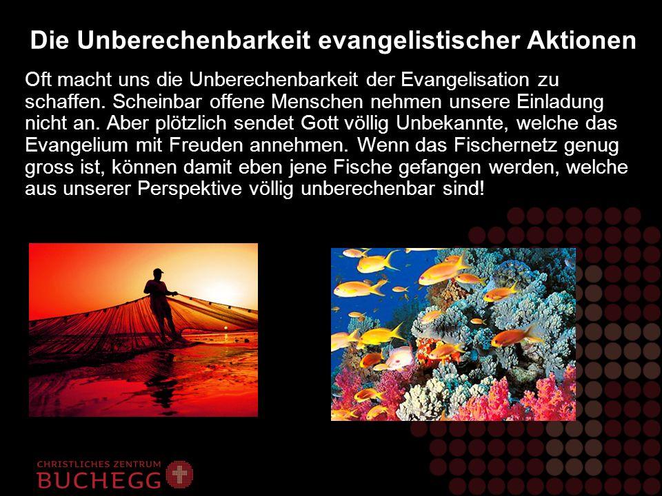 Die Unberechenbarkeit evangelistischer Aktionen Oft macht uns die Unberechenbarkeit der Evangelisation zu schaffen. Scheinbar offene Menschen nehmen u