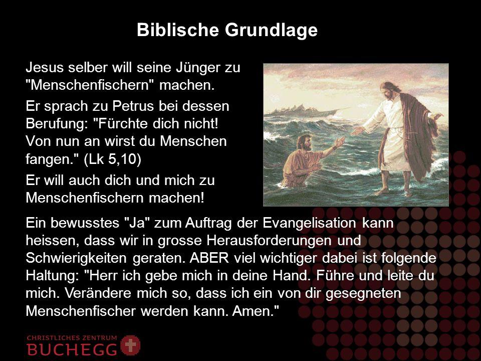 Biblische Grundlage Jesus selber will seine Jünger zu