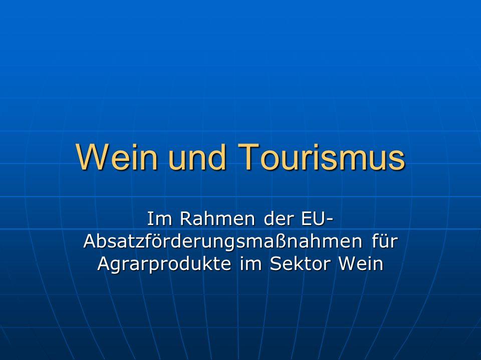 Wein und Tourismus Im Rahmen der EU- Absatzförderungsmaßnahmen für Agrarprodukte im Sektor Wein