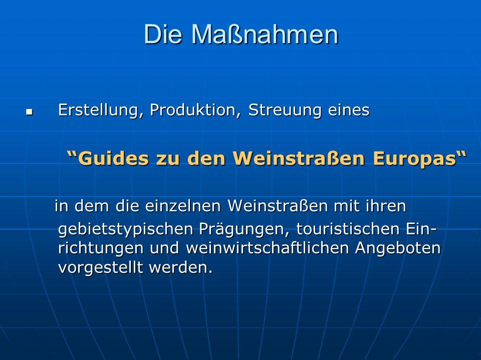 Die Maßnahmen Erstellung, Produktion, Streuung eines Erstellung, Produktion, Streuung eines Guides zu den Weinstraßen Europas Guides zu den Weinstraße