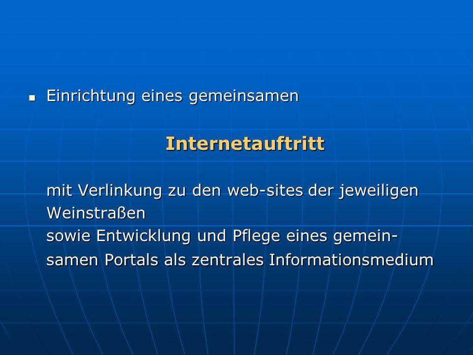 Einrichtung eines gemeinsamen Einrichtung eines gemeinsamen Internetauftritt Internetauftritt mit Verlinkung zu den web-sites der jeweiligen Weinstraß