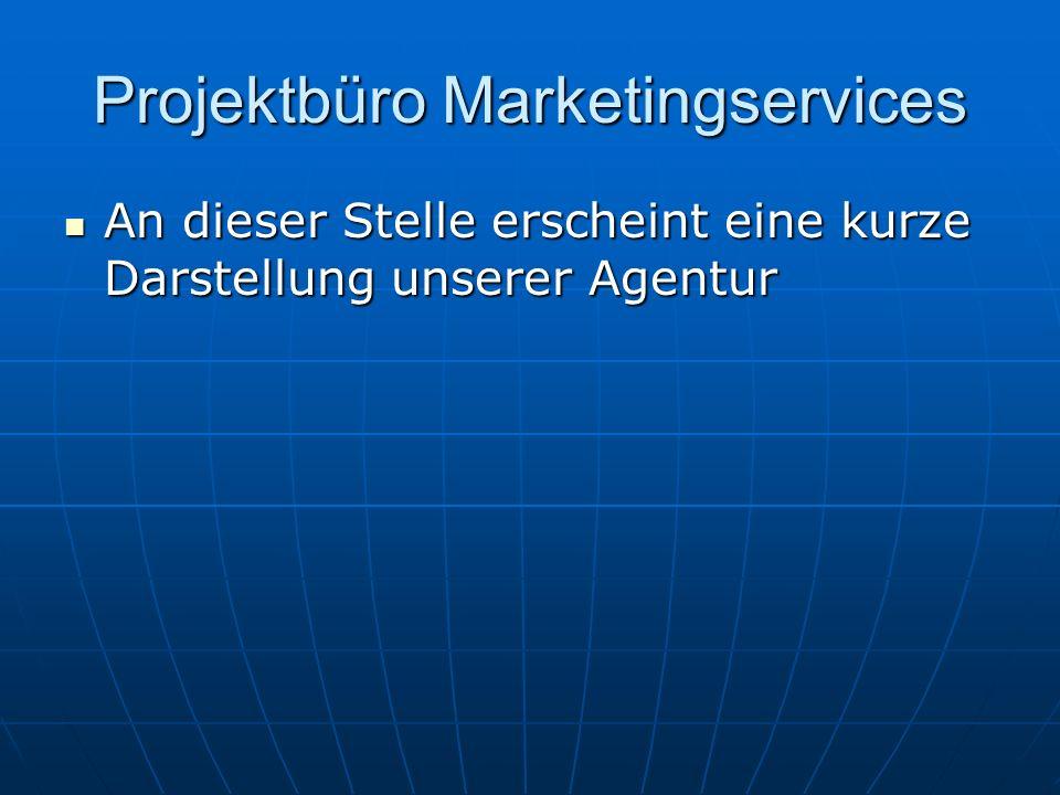Projektbüro Marketingservices An dieser Stelle erscheint eine kurze Darstellung unserer Agentur An dieser Stelle erscheint eine kurze Darstellung unse