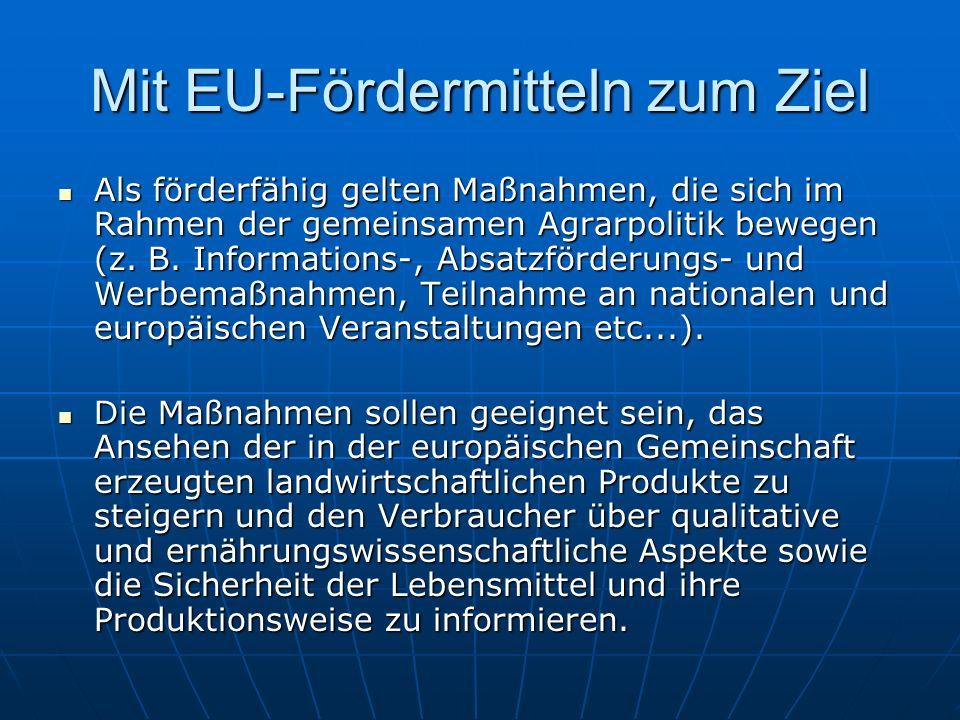 Mit EU-Fördermitteln zum Ziel Als förderfähig gelten Maßnahmen, die sich im Rahmen der gemeinsamen Agrarpolitik bewegen (z. B. Informations-, Absatzfö