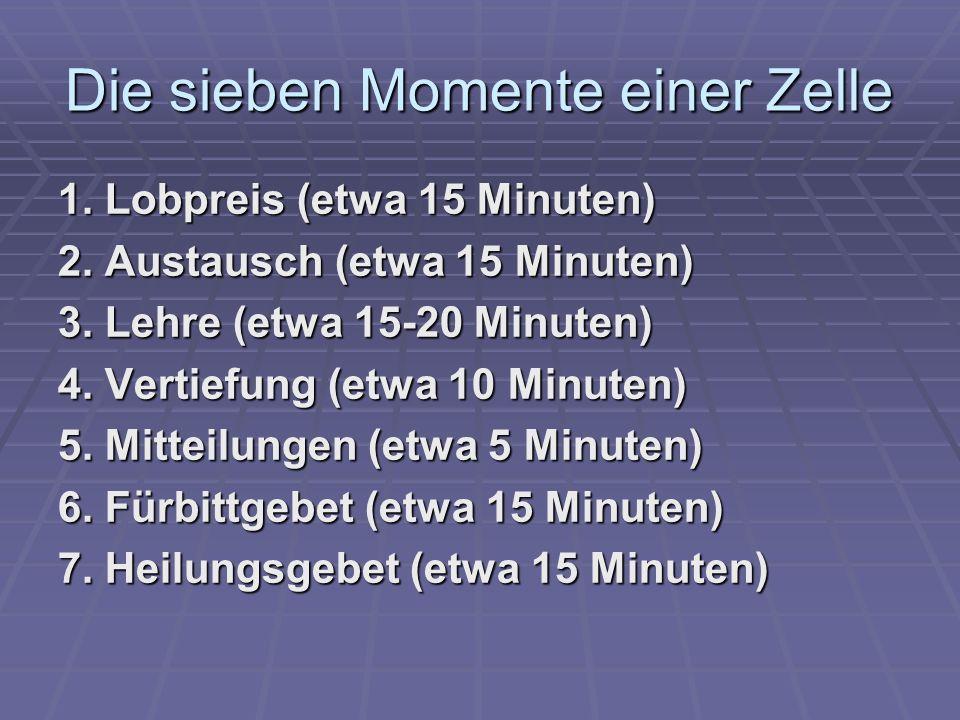Die sieben Momente einer Zelle 1.Lobpreis (etwa 15 Minuten) 2.