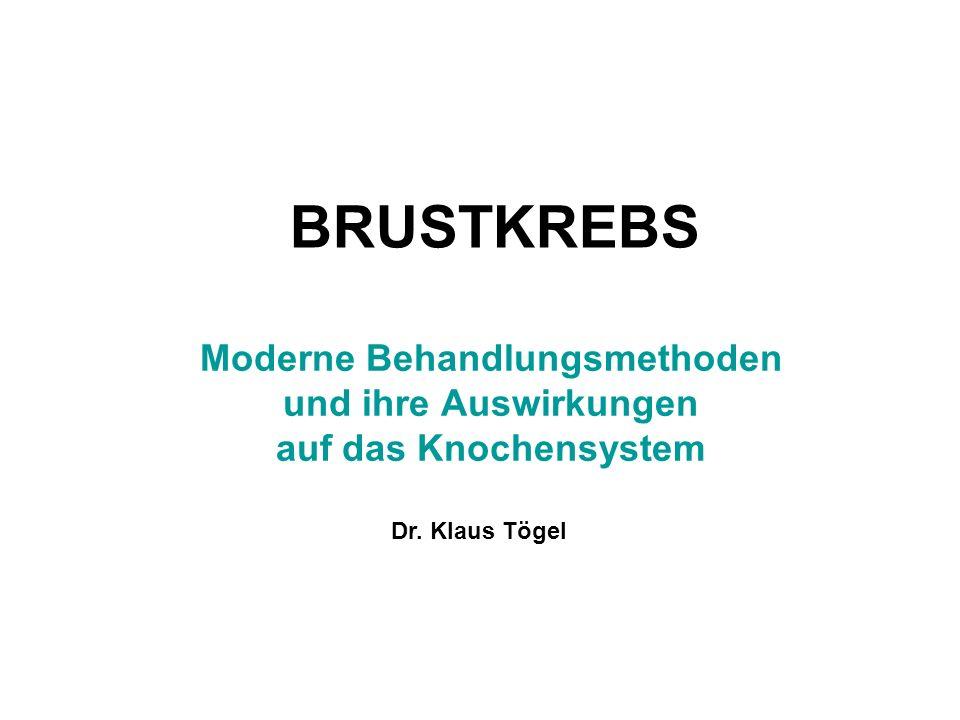 BRUSTKREBS Moderne Behandlungsmethoden und ihre Auswirkungen auf das Knochensystem Dr. Klaus Tögel