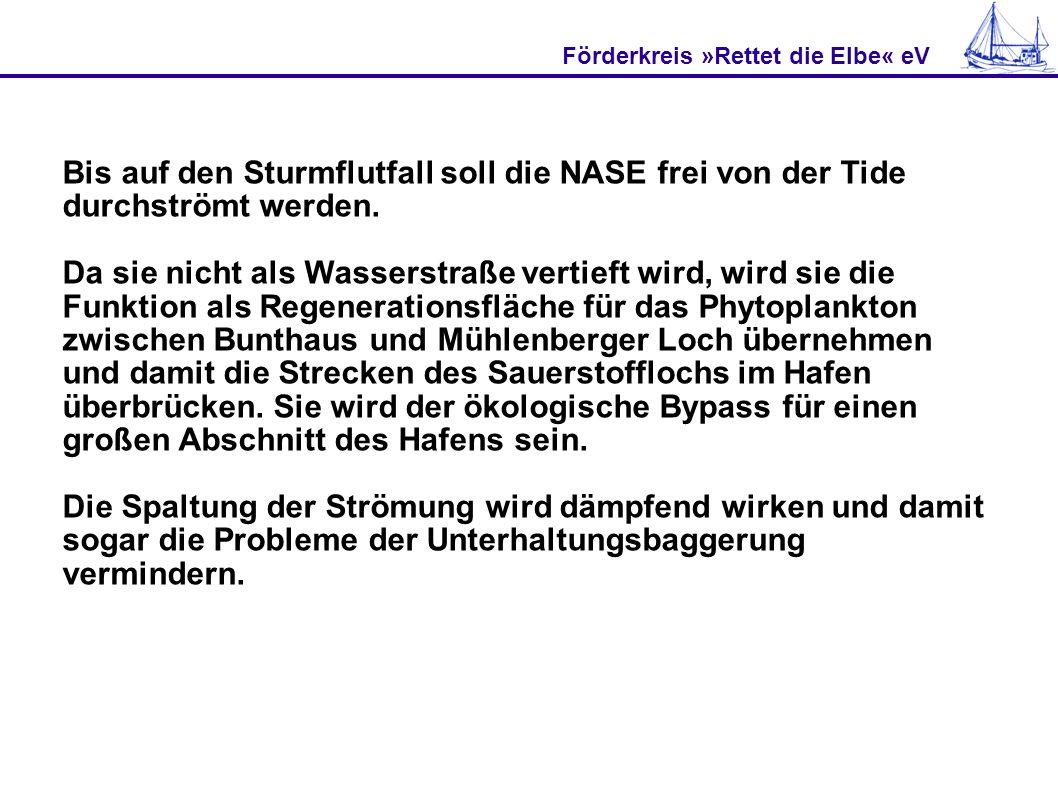 Förderkreis »Rettet die Elbe« eV Bis auf den Sturmflutfall soll die NASE frei von der Tide durchströmt werden. Da sie nicht als Wasserstraße vertieft