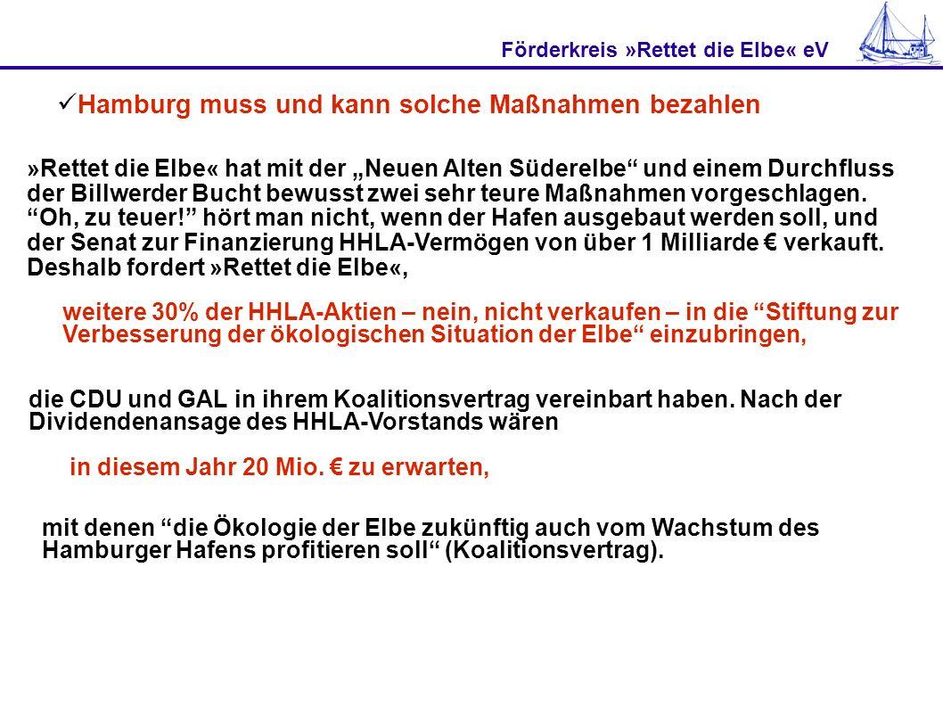Förderkreis »Rettet die Elbe« eV Hamburg muss und kann solche Maßnahmen bezahlen »Rettet die Elbe« hat mit der Neuen Alten Süderelbe und einem Durchfl