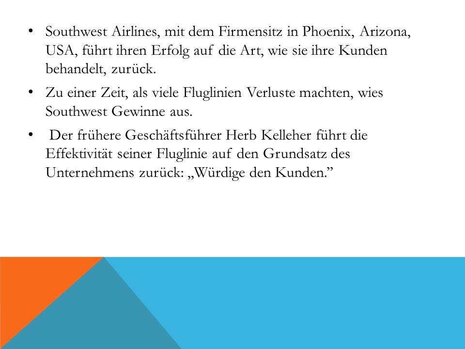 Southwest Airlines, mit dem Firmensitz in Phoenix, Arizona, USA, führt ihren Erfolg auf die Art, wie sie ihre Kunden behandelt, zurück. Zu einer Zeit,