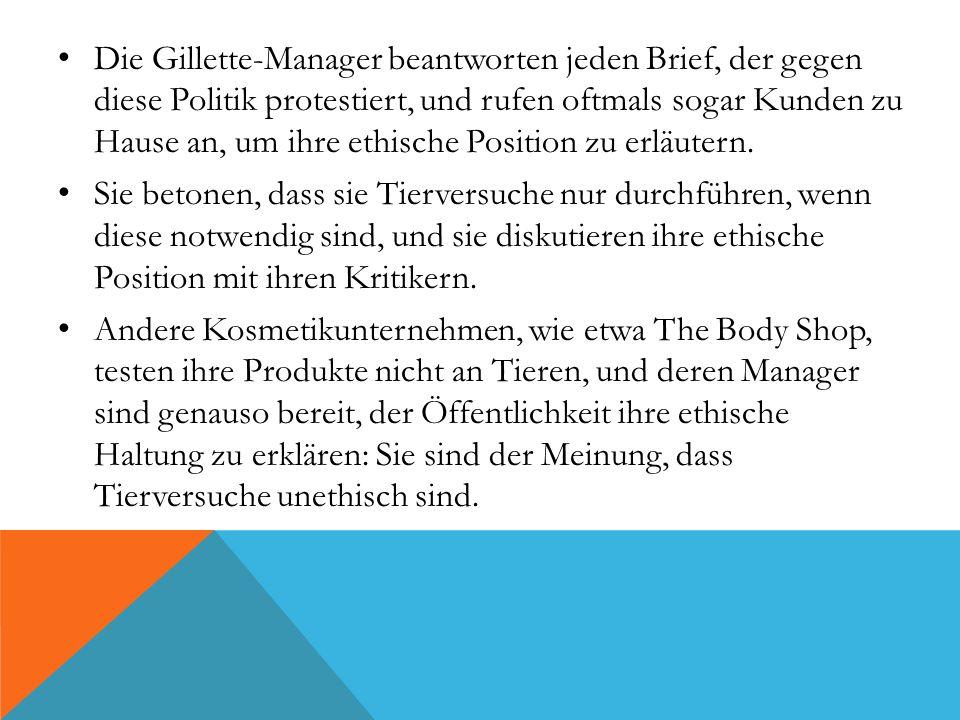 Die Gillette-Manager beantworten jeden Brief, der gegen diese Politik protestiert, und rufen oftmals sogar Kunden zu Hause an, um ihre ethische Positi