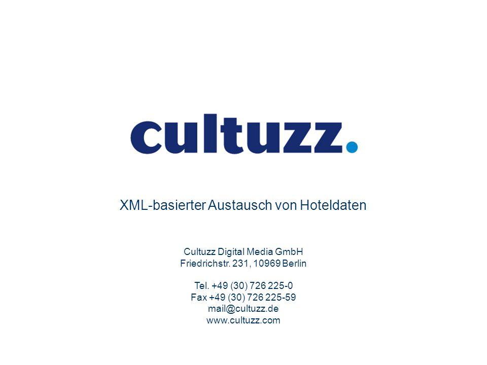 XML-basierter Austausch von Hoteldaten Cultuzz Digital Media GmbH Friedrichstr. 231, 10969 Berlin Tel. +49 (30) 726 225-0 Fax +49 (30) 726 225-59 mail