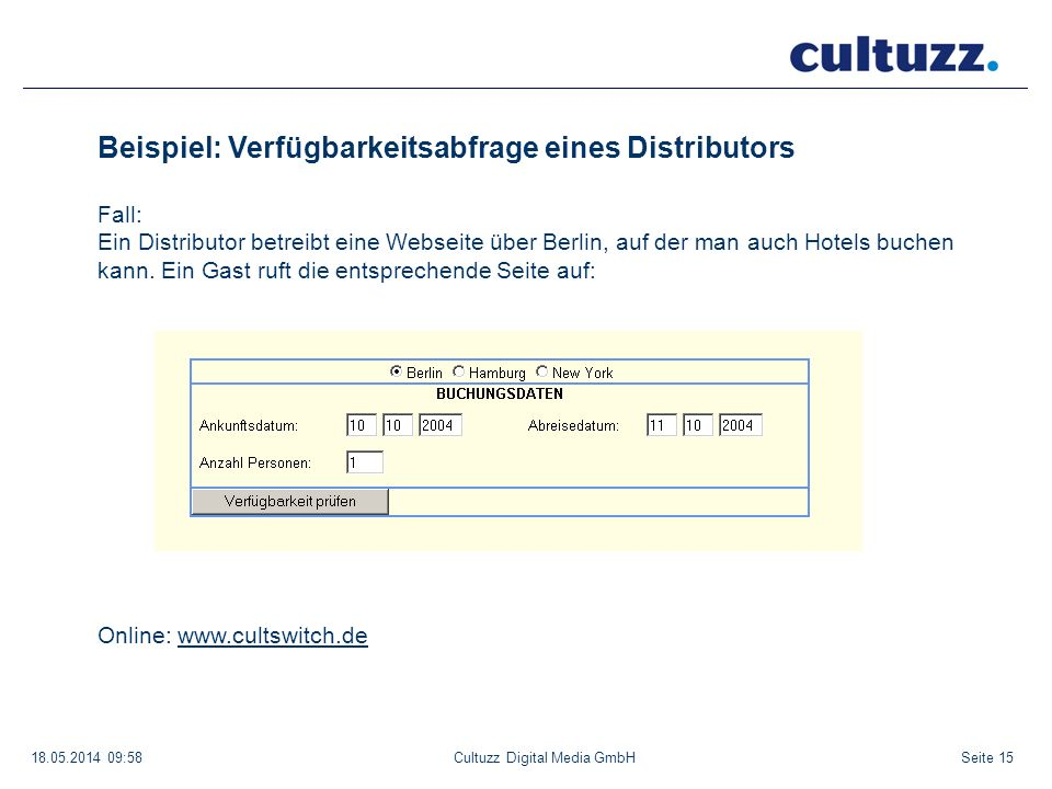 Seite 1518.05.2014 09:58Cultuzz Digital Media GmbH Beispiel: Verfügbarkeitsabfrage eines Distributors Fall: Ein Distributor betreibt eine Webseite übe