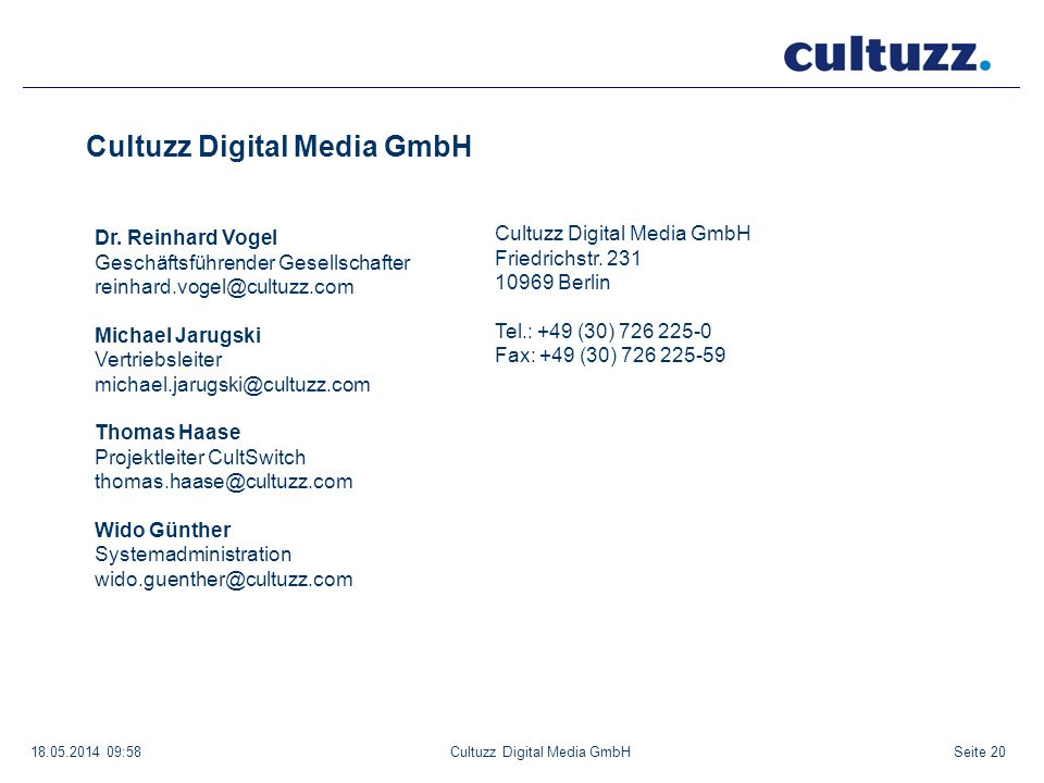 Seite 2018.05.2014 09:58Cultuzz Digital Media GmbH Friedrichstr. 231 10969 Berlin Tel.: +49 (30) 726 225-0 Fax: +49 (30) 726 225-59 Dr. Reinhard Vogel