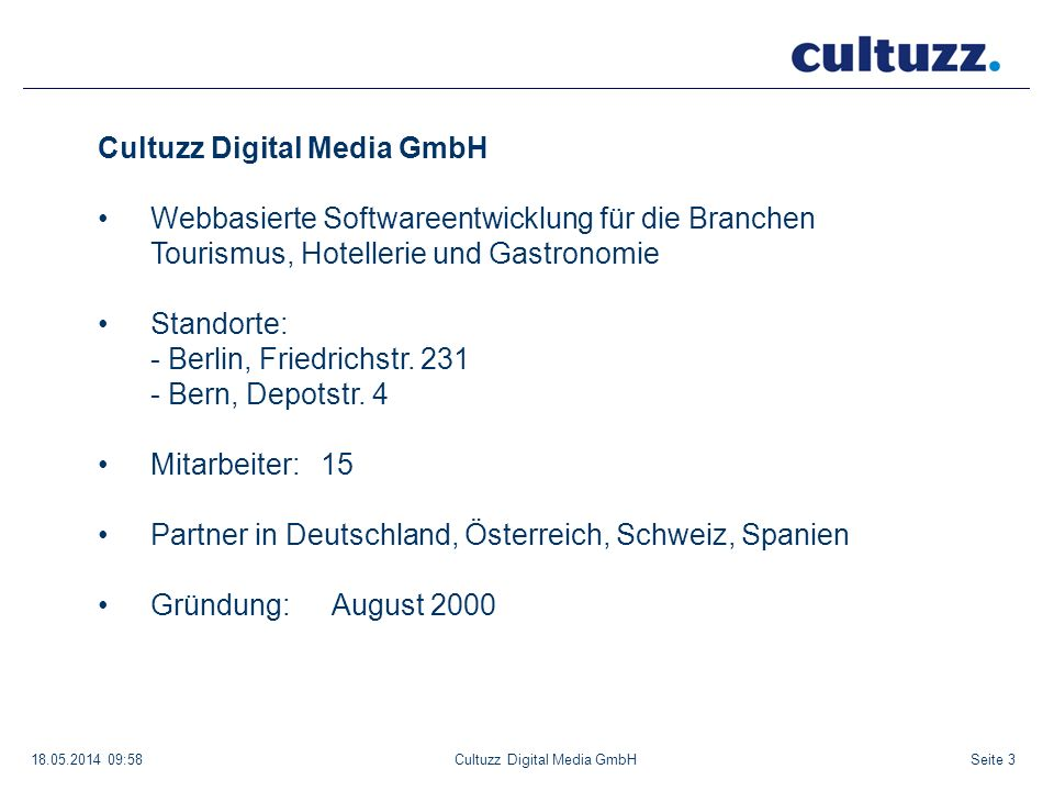 Seite 318.05.2014 09:58Cultuzz Digital Media GmbH Webbasierte Softwareentwicklung für die Branchen Tourismus, Hotellerie und Gastronomie Standorte: -