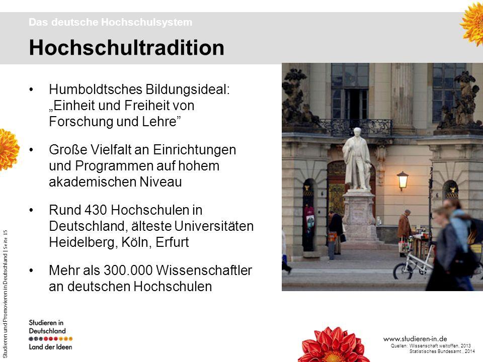 Studieren und Promovieren in Deutschland | Seite 15 Hochschultradition Das deutsche Hochschulsystem Humboldtsches Bildungsideal: Einheit und Freiheit