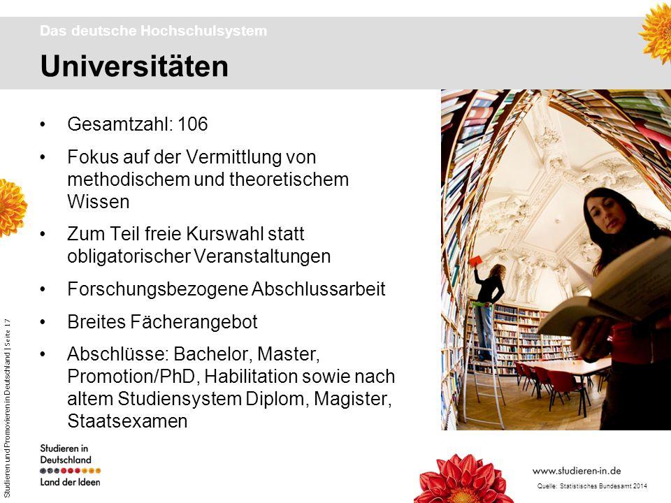 Studieren und Promovieren in Deutschland | Seite 17 Universitäten Das deutsche Hochschulsystem Gesamtzahl: 106 Fokus auf der Vermittlung von methodisc