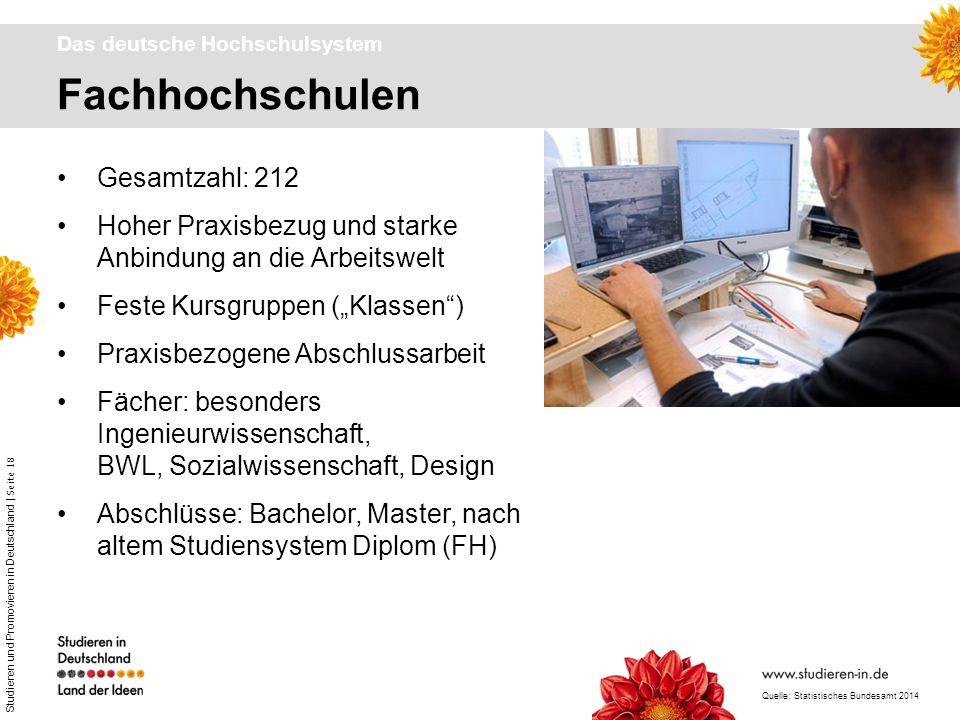 Studieren und Promovieren in Deutschland | Seite 18 Fachhochschulen Das deutsche Hochschulsystem Gesamtzahl: 212 Hoher Praxisbezug und starke Anbindun