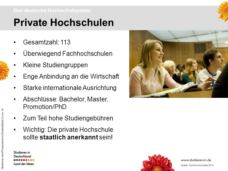 Studieren und Promovieren in Deutschland | Seite 20 Private Hochschulen Das deutsche Hochschulsystem Gesamtzahl: 113 Überwiegend Fachhochschulen Klein