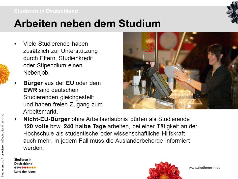 Studieren und Promovieren in Deutschland | Seite 30 Arbeiten neben dem Studium Studieren in Deutschland Viele Studierende haben zusätzlich zur Unterst