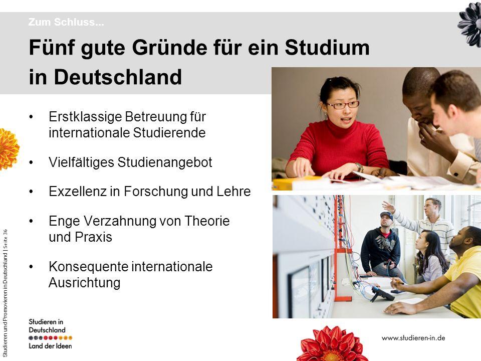 Studieren und Promovieren in Deutschland | Seite 36 Fünf gute Gründe für ein Studium in Deutschland Zum Schluss... Erstklassige Betreuung für internat