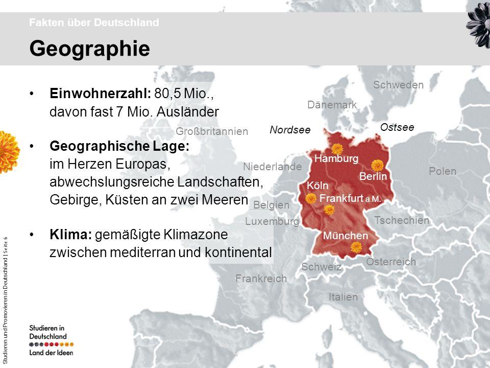 Studieren und Promovieren in Deutschland | Seite 6 Geographie Fakten über Deutschland Einwohnerzahl: 80,5 Mio., davon fast 7 Mio. Ausländer Geographis