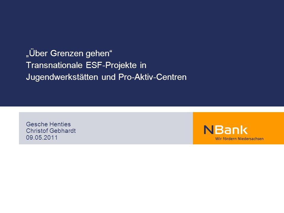 Über Grenzen gehen Transnationale ESF-Projekte in Jugendwerkstätten und Pro-Aktiv-Centren Gesche Henties Christof Gebhardt 09.05.2011