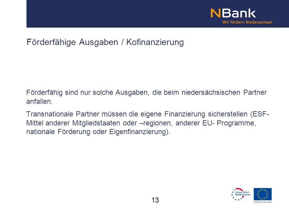 Förderfähige Ausgaben / Kofinanzierung Förderfähig sind nur solche Ausgaben, die beim niedersächsischen Partner anfallen. Transnationale Partner müsse