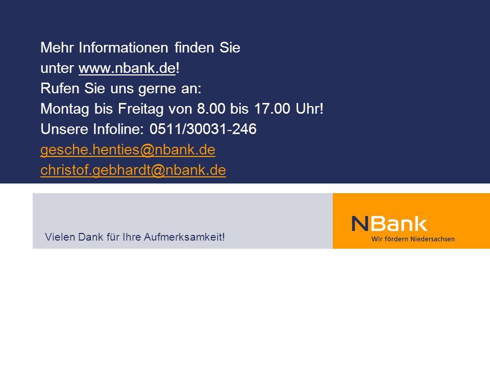 Mehr Informationen finden Sie unter www.nbank.de! Rufen Sie uns gerne an: Montag bis Freitag von 8.00 bis 17.00 Uhr! Unsere Infoline: 0511/30031-246 g