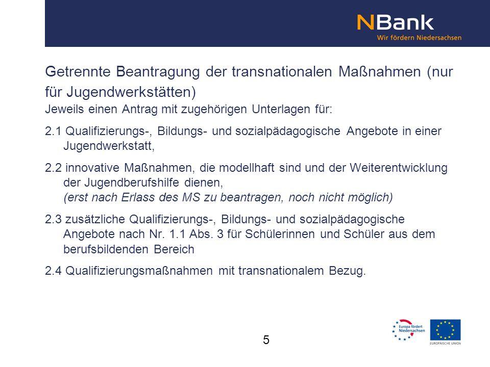 Getrennte Beantragung der transnationalen Maßnahmen (nur für Jugendwerkstätten) Jeweils einen Antrag mit zugehörigen Unterlagen für: 2.1 Qualifizierun