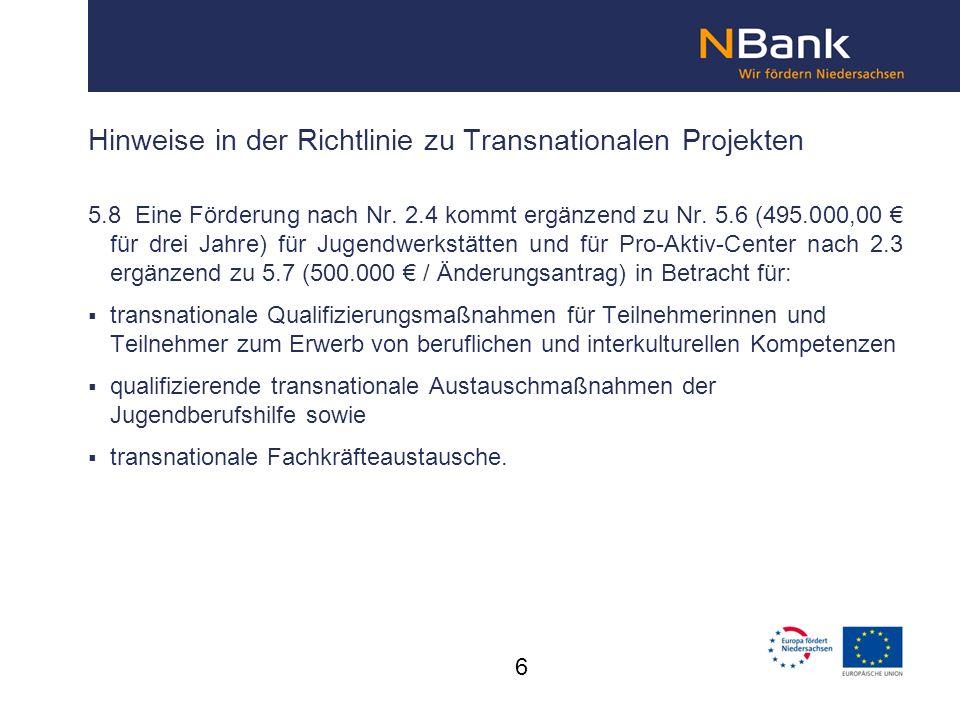 Hinweise in der Richtlinie zu Transnationalen Projekten 5.8Eine Förderung nach Nr. 2.4 kommt ergänzend zu Nr. 5.6 (495.000,00 für drei Jahre) für Juge