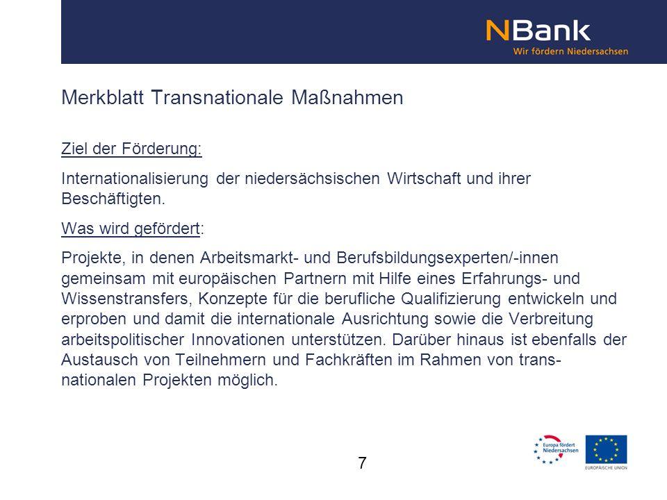 Merkblatt Transnationale Maßnahmen Ziel der Förderung: Internationalisierung der niedersächsischen Wirtschaft und ihrer Beschäftigten. Was wird geförd