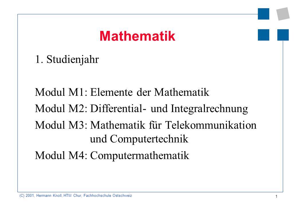 2 (C) 2001, Hermann Knoll, HTW Chur, Fachhochschule Ostschweiz Modul 1: Lernziele Die Elemente der Mathematik wie Zahlen, Mengen, Vektoren, Folgen, geometrische Objekte usw.
