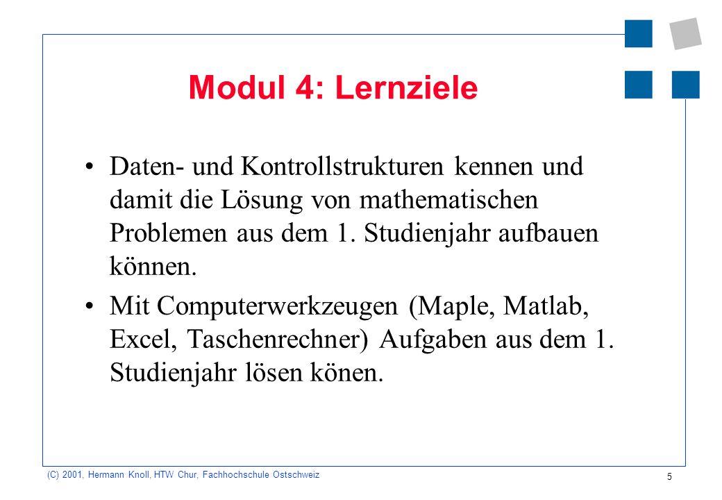 5 (C) 2001, Hermann Knoll, HTW Chur, Fachhochschule Ostschweiz Modul 4: Lernziele Daten- und Kontrollstrukturen kennen und damit die Lösung von mathem