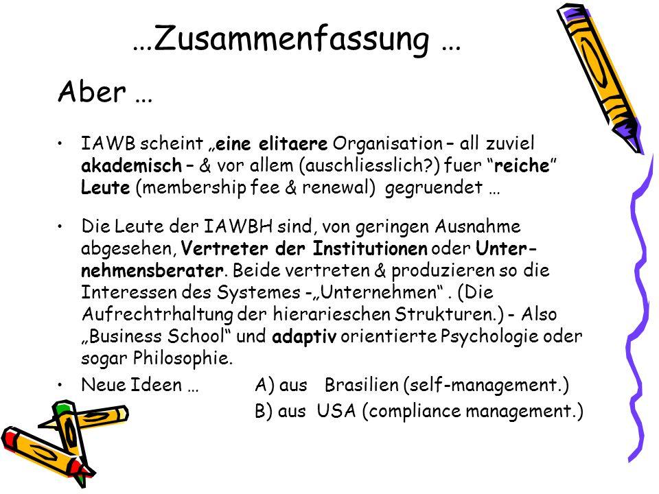 …Zusammenfassung … Aber … IAWB scheint eine elitaere Organisation – all zuviel akademisch – & vor allem (auschliesslich?) fuer reiche Leute (membershi