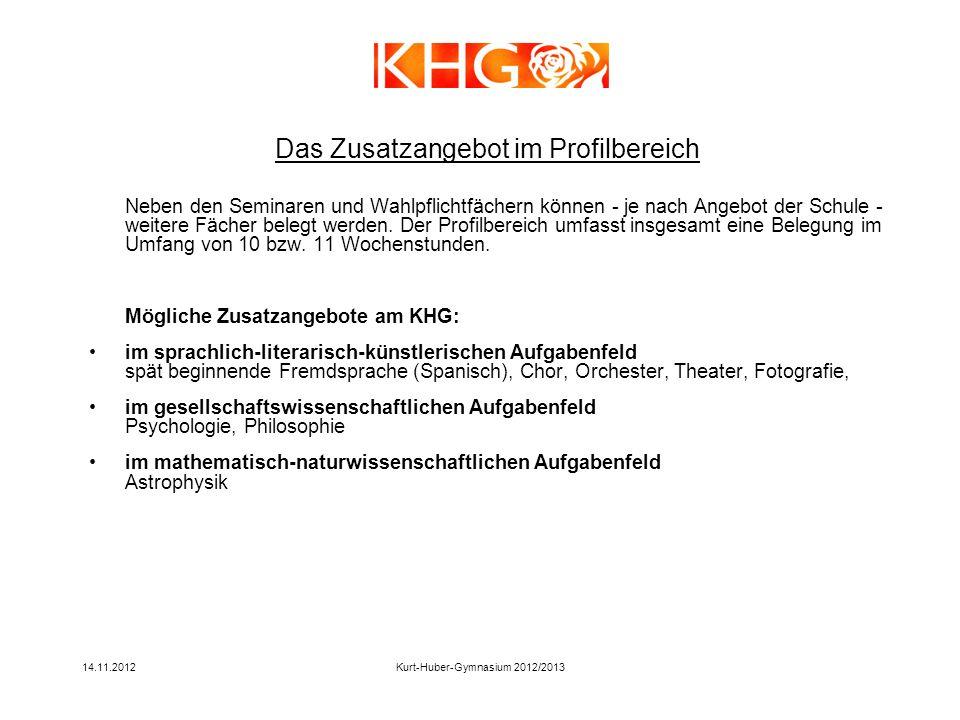 14.11.2012Kurt-Huber-Gymnasium 2012/2013 Neben den Seminaren und Wahlpflichtfächern können - je nach Angebot der Schule - weitere Fächer belegt werden