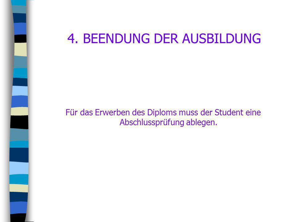 4. BEENDUNG DER AUSBILDUNG Für das Erwerben des Diploms muss der Student eine Abschlussprüfung ablegen.