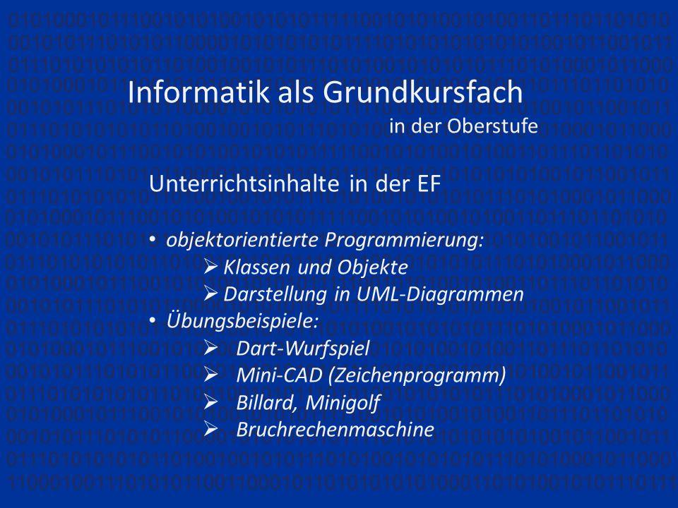 Informatik als Grundkursfach in der Oberstufe Unterrichtsinhalte in der EF objektorientierte Programmierung: Klassen und Objekte Darstellung in UML-Di