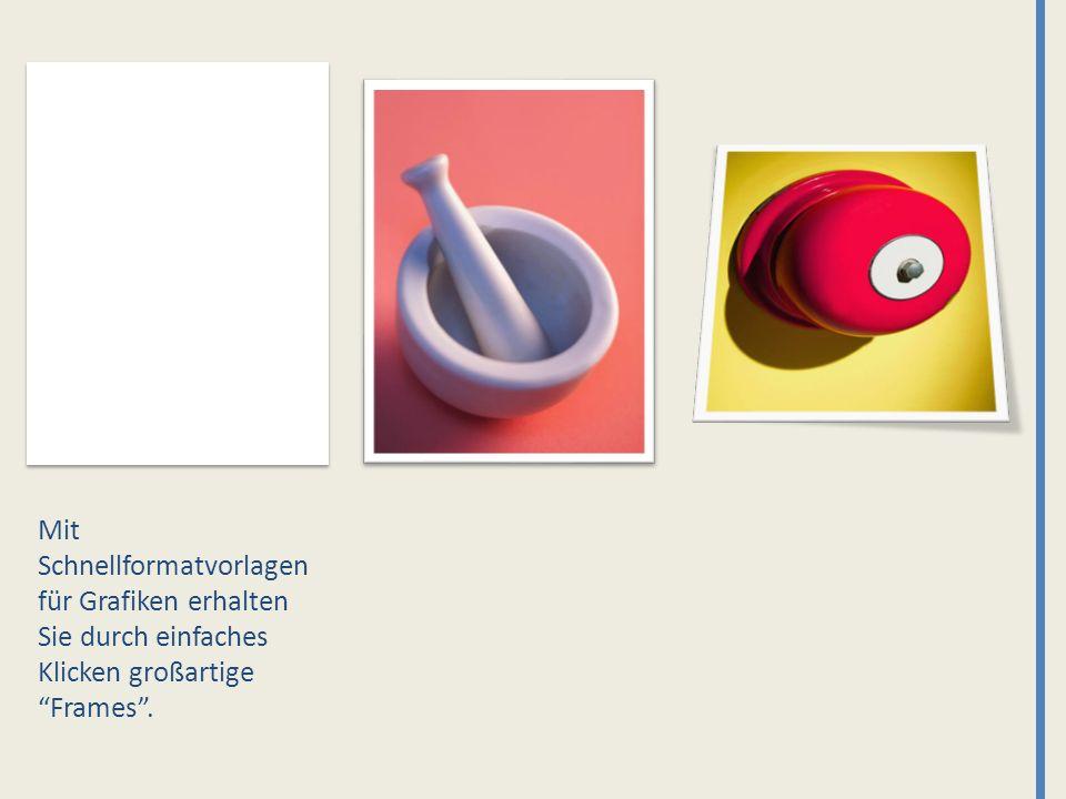 Mit Schnellformatvorlagen für Grafiken erhalten Sie durch einfaches Klicken großartige Frames.