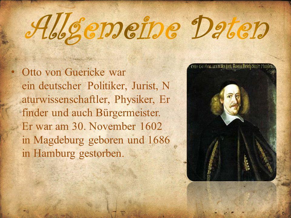 Otto von Guericke war ein deutscher Politiker, Jurist, N aturwissenschaftler, Physiker, Er finder und auch Bürgermeister. Er war am 30. November 1602