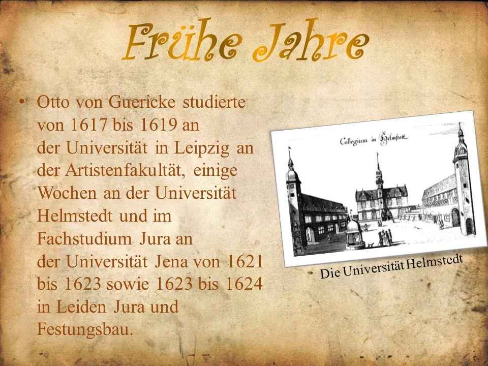 Otto von Guericke studierte von 1617 bis 1619 an der Universität in Leipzig an der Artistenfakultät, einige Wochen an der Universität Helmstedt und im