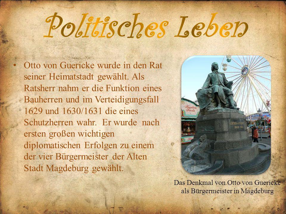 Otto von Guericke wurde in den Rat seiner Heimatstadt gewählt. Als Ratsherr nahm er die Funktion eines Bauherren und im Verteidigungsfall 1629 und 163