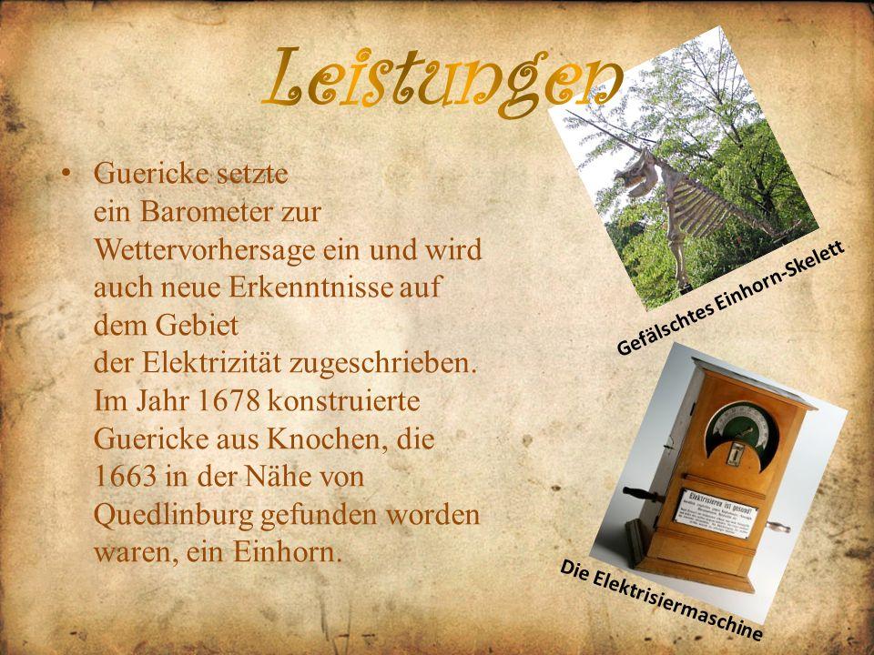 Guericke setzte ein Barometer zur Wettervorhersage ein und wird auch neue Erkenntnisse auf dem Gebiet der Elektrizität zugeschrieben. Im Jahr 1678 kon