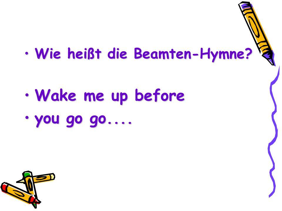 Wie heißt die Beamten-Hymne?Wie heißt die Beamten-Hymne.