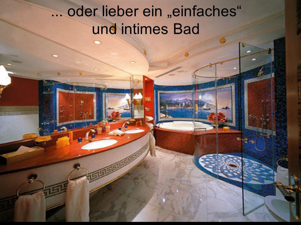 ... oder lieber ein einfaches und intimes Bad