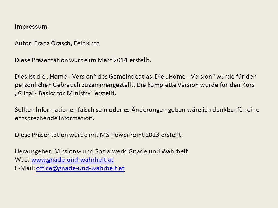 Impressum Autor: Franz Orasch, Feldkirch Diese Präsentation wurde im März 2014 erstellt. Dies ist die Home - Version des Gemeindeatlas. Die Home - Ver