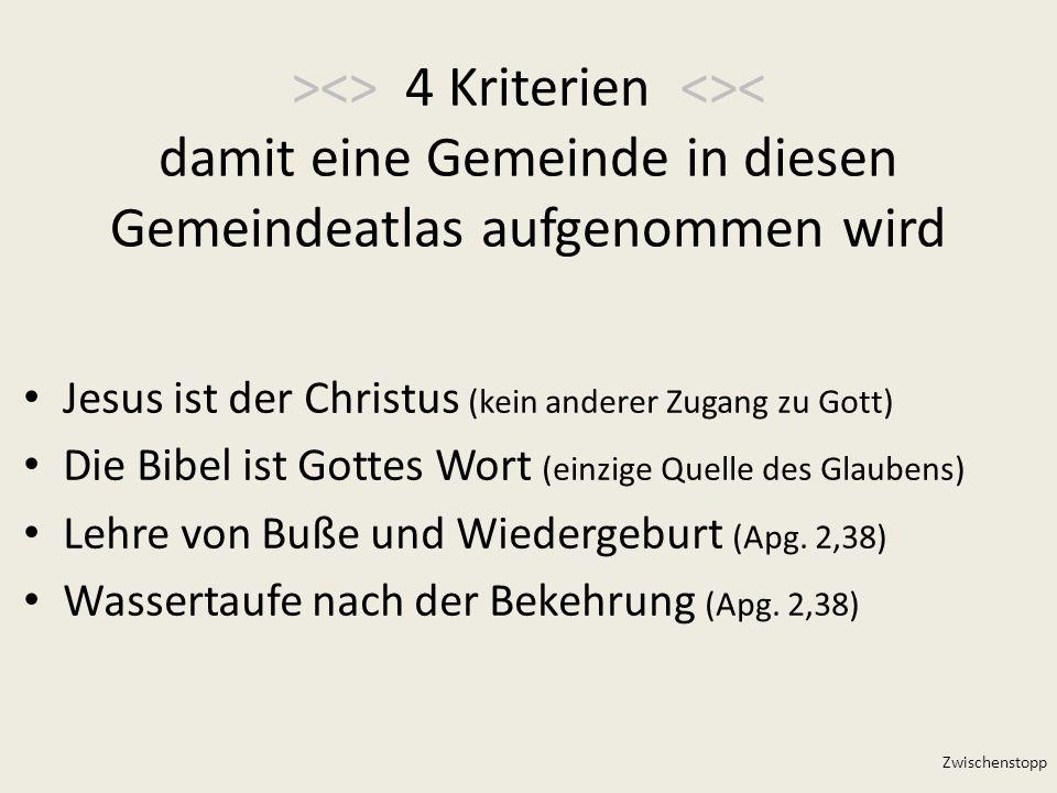 ><> 4 Kriterien <>< damit eine Gemeinde in diesen Gemeindeatlas aufgenommen wird Jesus ist der Christus (kein anderer Zugang zu Gott) Die Bibel ist Go