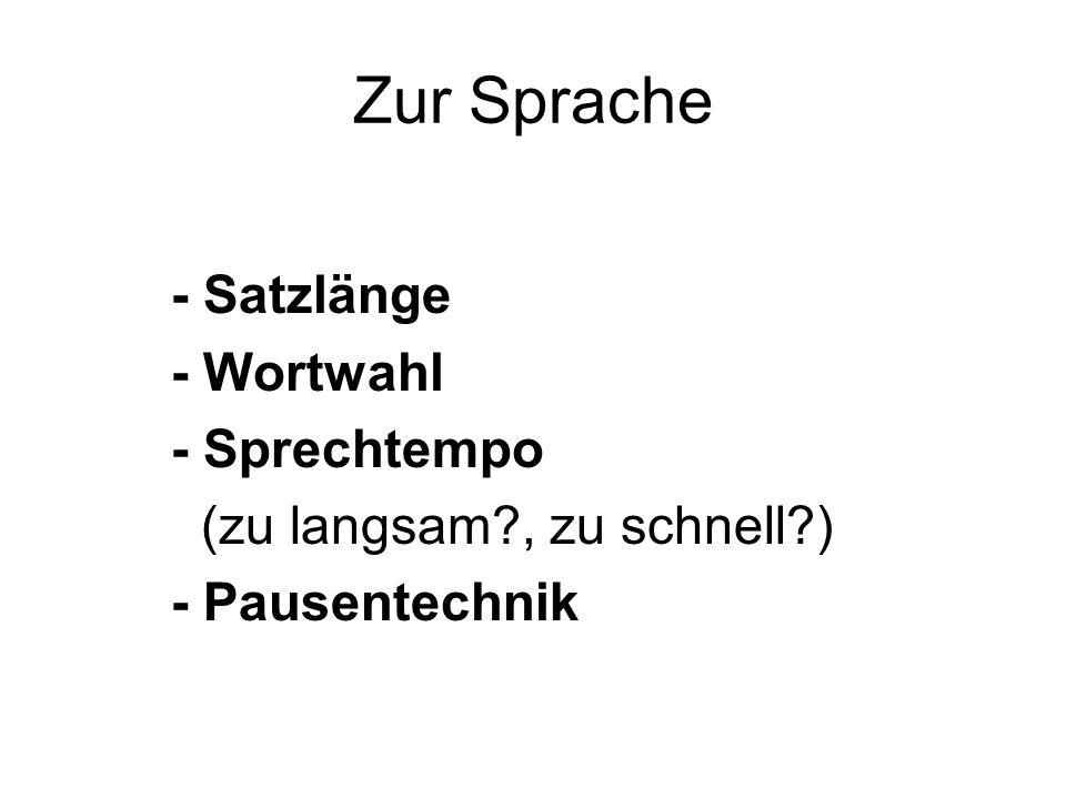 Zur Sprache - Satzlänge - Wortwahl - Sprechtempo (zu langsam?, zu schnell?) - Pausentechnik