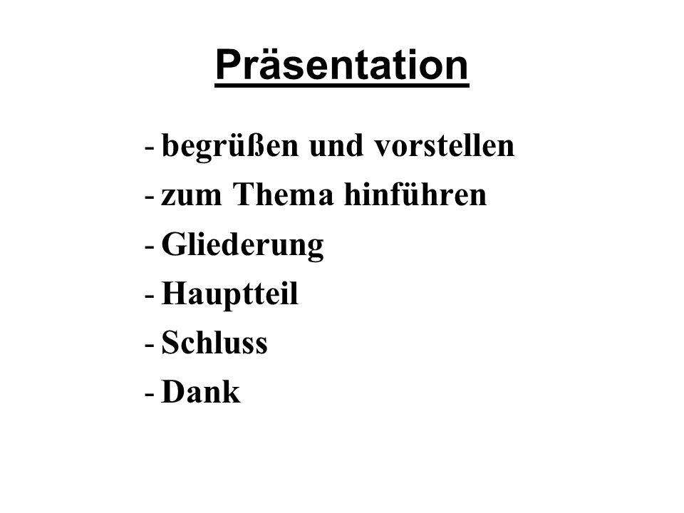 Präsentation -begrüßen und vorstellen -zum Thema hinführen -Gliederung -Hauptteil -Schluss -Dank