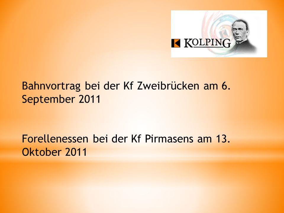 Bahnvortrag bei der Kf Zweibrücken am 6.September 2011 Forellenessen bei der Kf Pirmasens am 13.