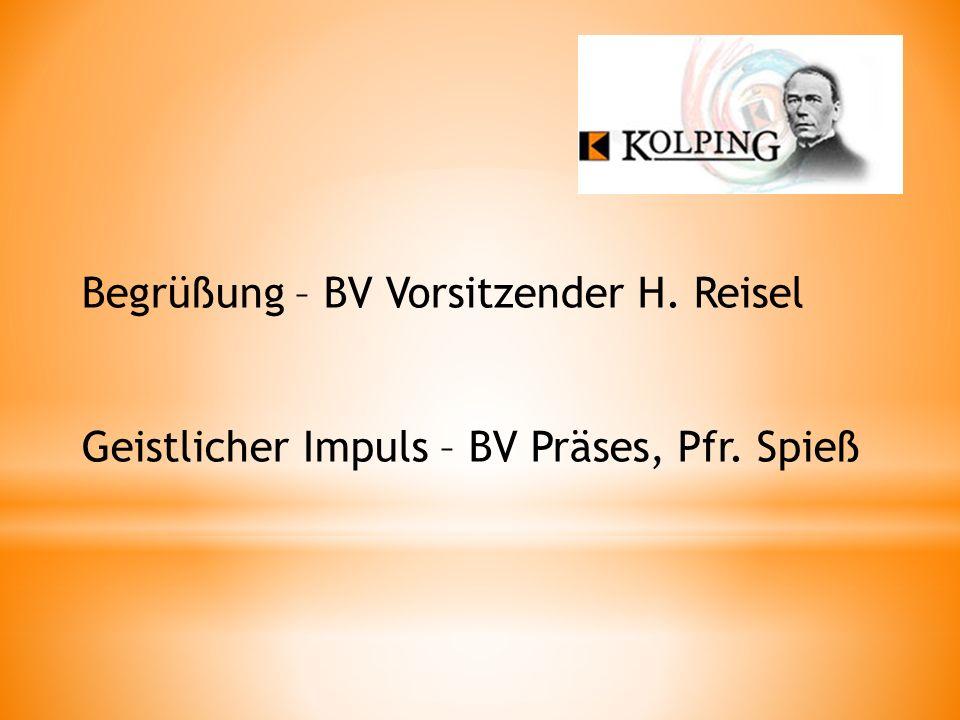 Begrüßung – BV Vorsitzender H. Reisel Geistlicher Impuls – BV Präses, Pfr. Spieß