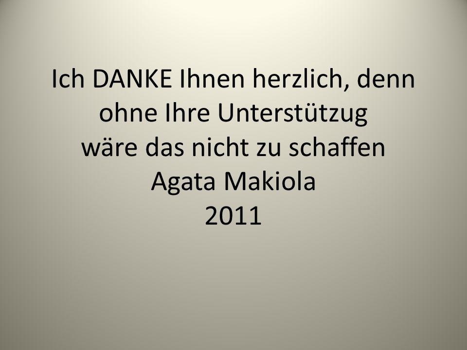 Ich DANKE Ihnen herzlich, denn ohne Ihre Unterstützug wäre das nicht zu schaffen Agata Makiola 2011